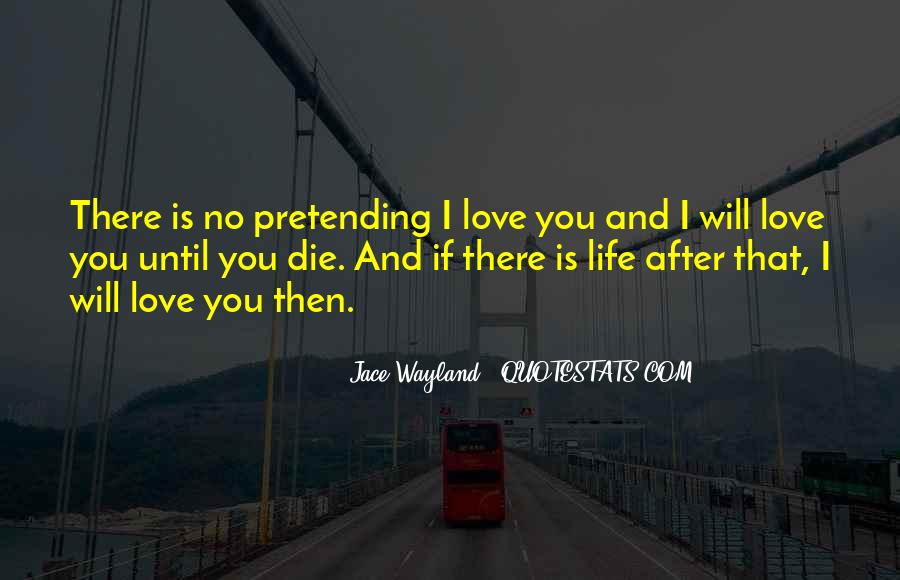 I Will Love You Until I Die Quotes #108392