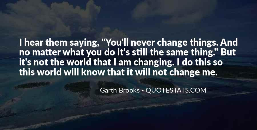 I Will Never Change You Quotes #1046026