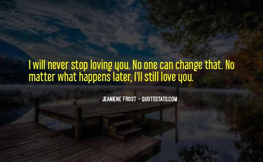 I Will Never Change You Quotes #1310253