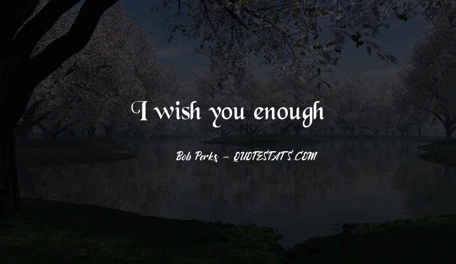 I Wish You Enough Quotes #1685973