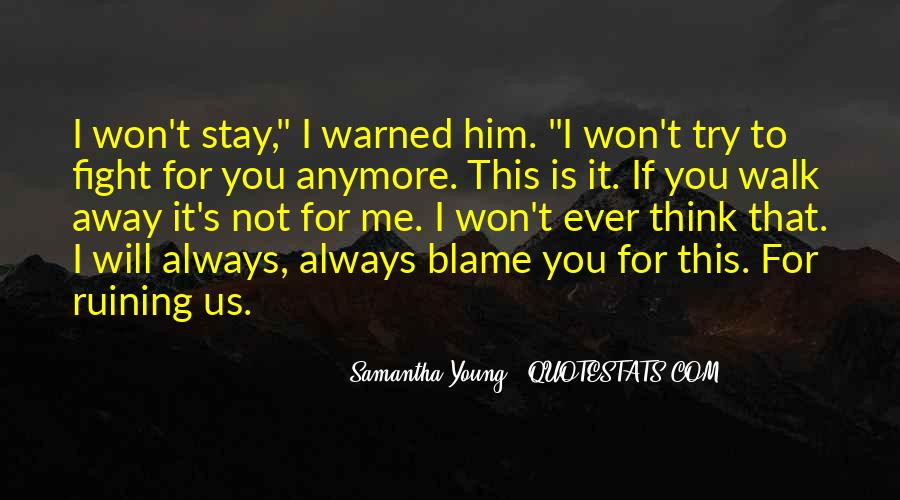 I Won't Let You Walk Away Quotes #478111