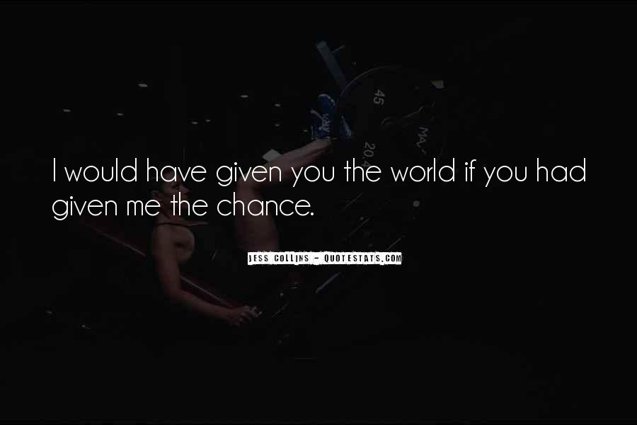 I Would Have Given You The World Quotes