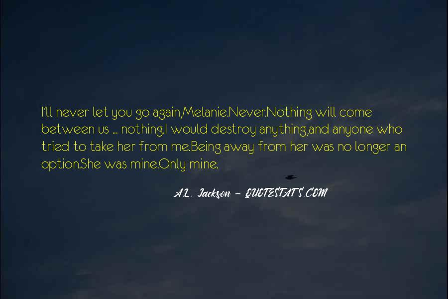 I Would Never Let You Go Quotes #1385070