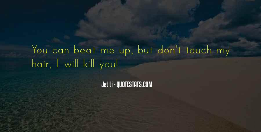 I'll Beat You Up Quotes #108855