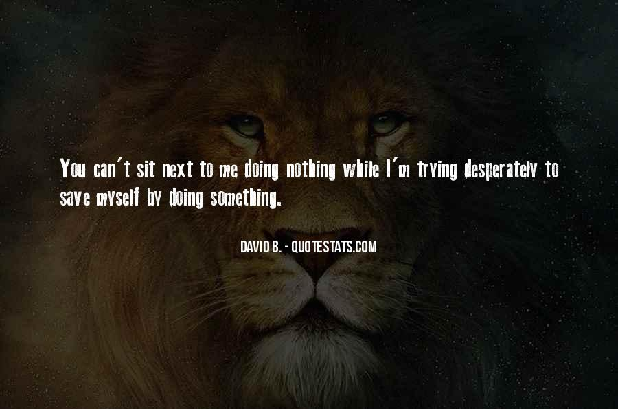 I'm Doing Nothing Quotes #472095