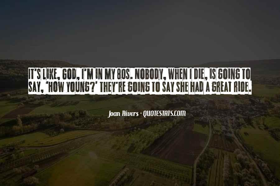 I'm Going To Die Quotes #145384