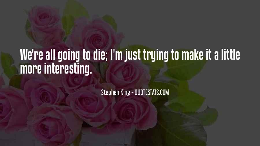 I'm Going To Die Quotes #183152