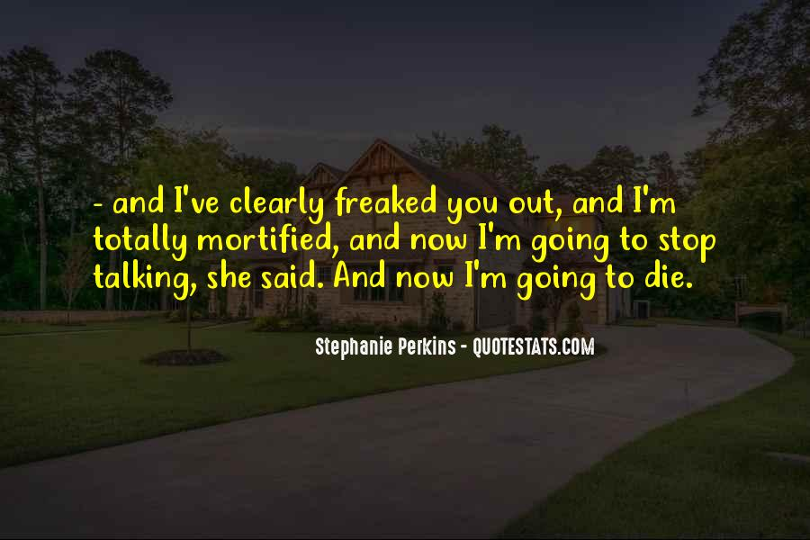 I'm Going To Die Quotes #216781