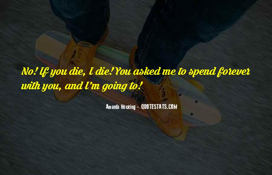 I'm Going To Die Quotes #391657