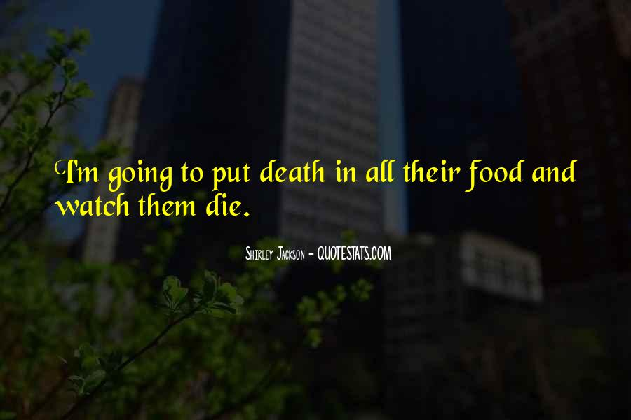 I'm Going To Die Quotes #403327