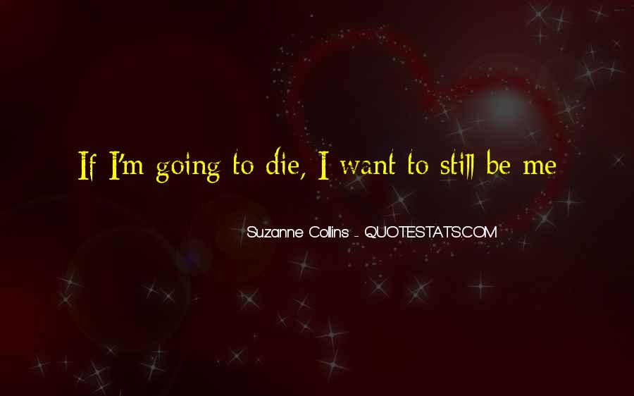 I'm Going To Die Quotes #412117
