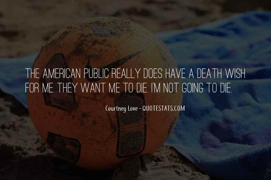 I'm Going To Die Quotes #412388