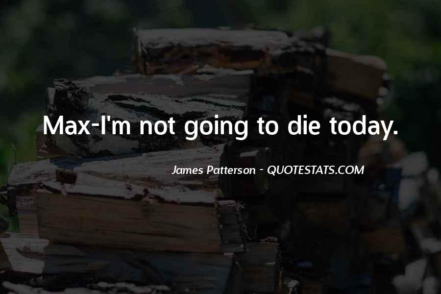 I'm Going To Die Quotes #432084