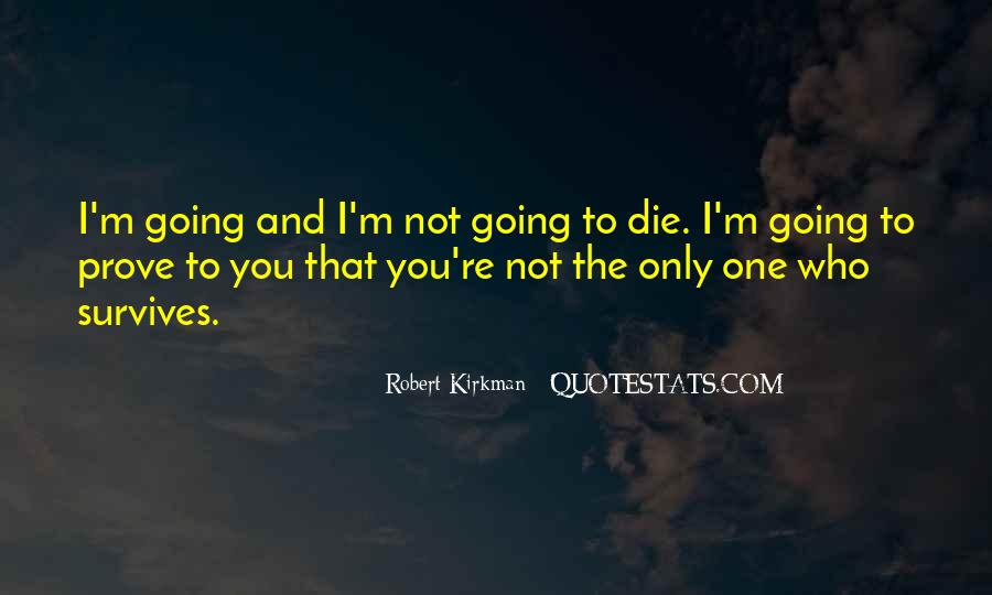 I'm Going To Die Quotes #544339