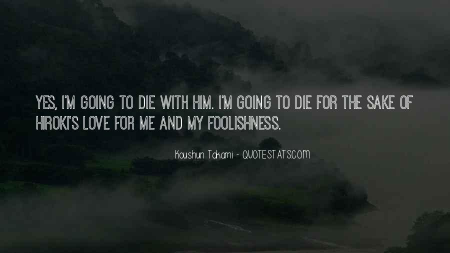 I'm Going To Die Quotes #631124