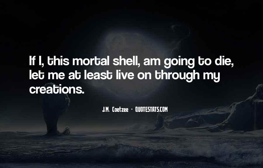 I'm Going To Die Quotes #638552