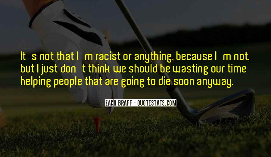 I'm Going To Die Quotes #642827