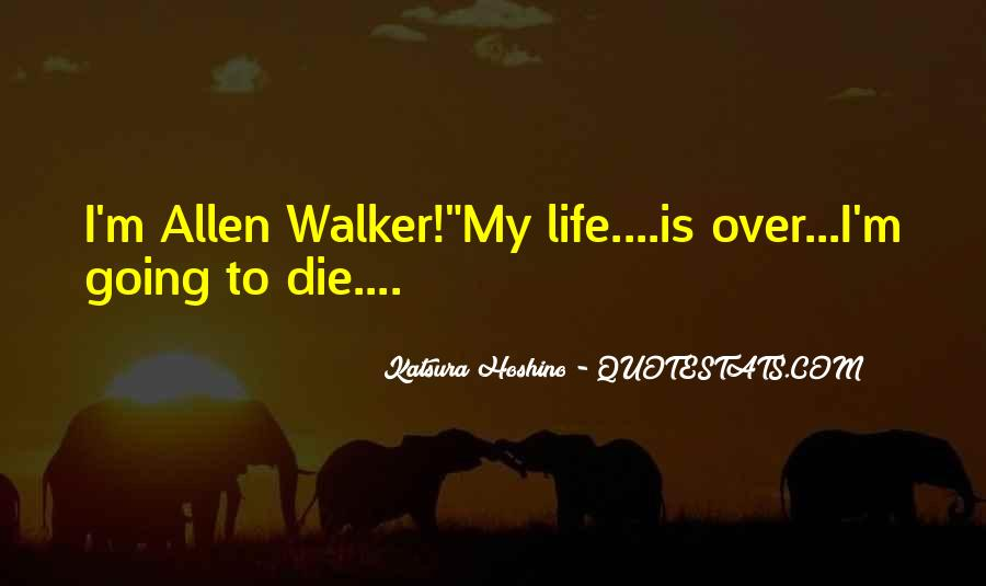 I'm Going To Die Quotes #88951