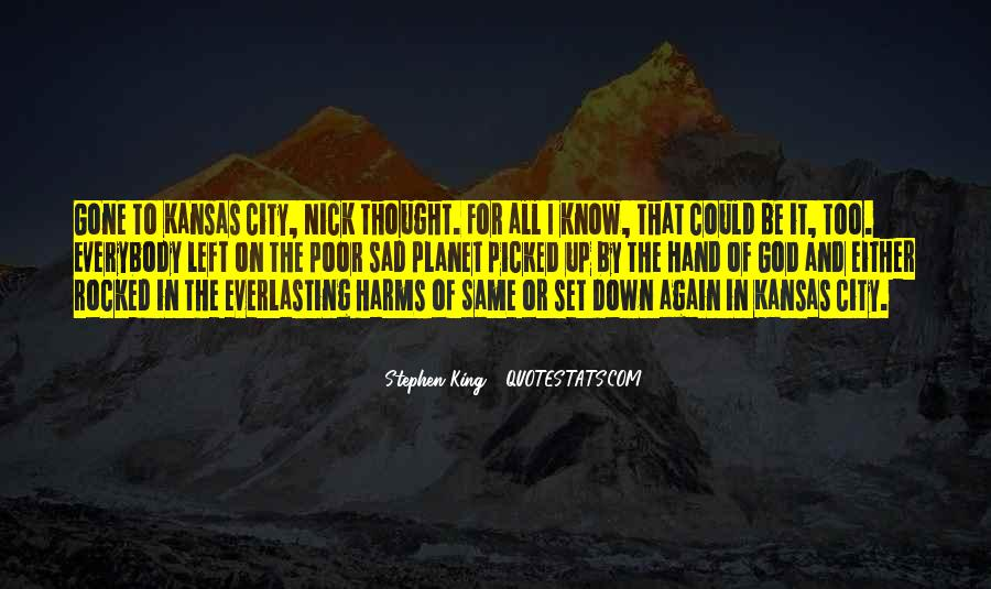 I'm Gone Sad Quotes #1329020