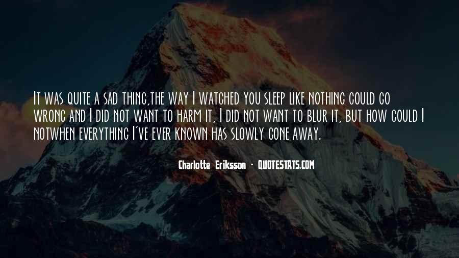 I'm Gone Sad Quotes #496253