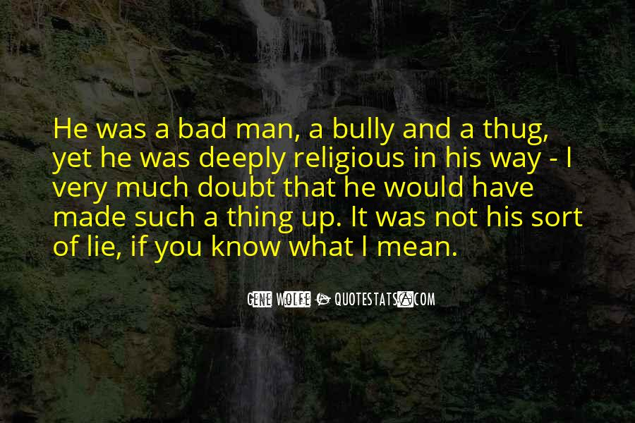 I'm Not A Bad Man Quotes #1072967