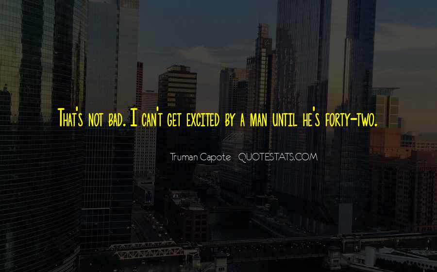 I'm Not A Bad Man Quotes #95519