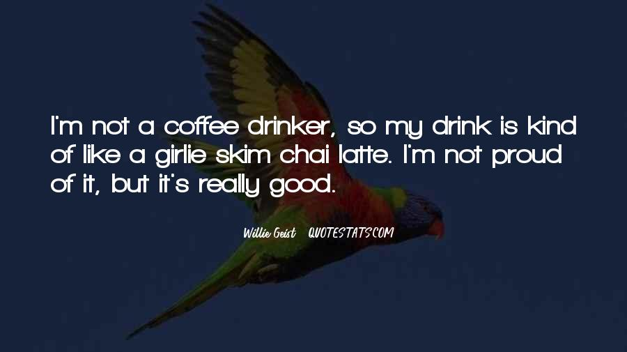 I'm Not A Coffee Drinker Quotes #1175438