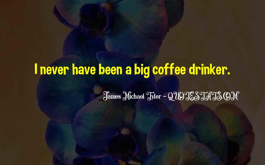 I'm Not A Coffee Drinker Quotes #986525
