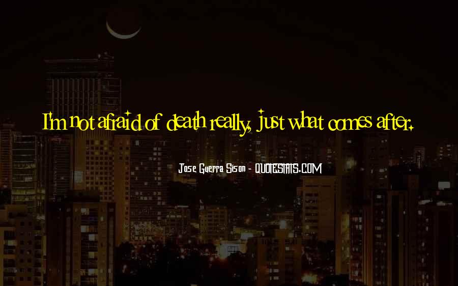 I'm Not Afraid Death Quotes #1034603
