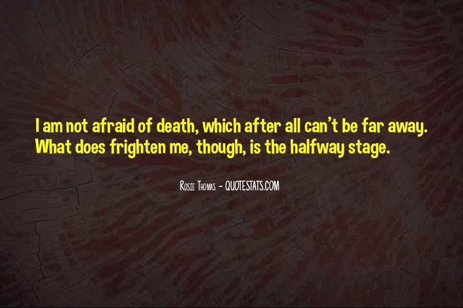 I'm Not Afraid Death Quotes #1082089