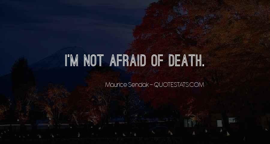 I'm Not Afraid Death Quotes #1255344