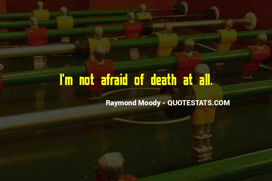 I'm Not Afraid Death Quotes #1700011
