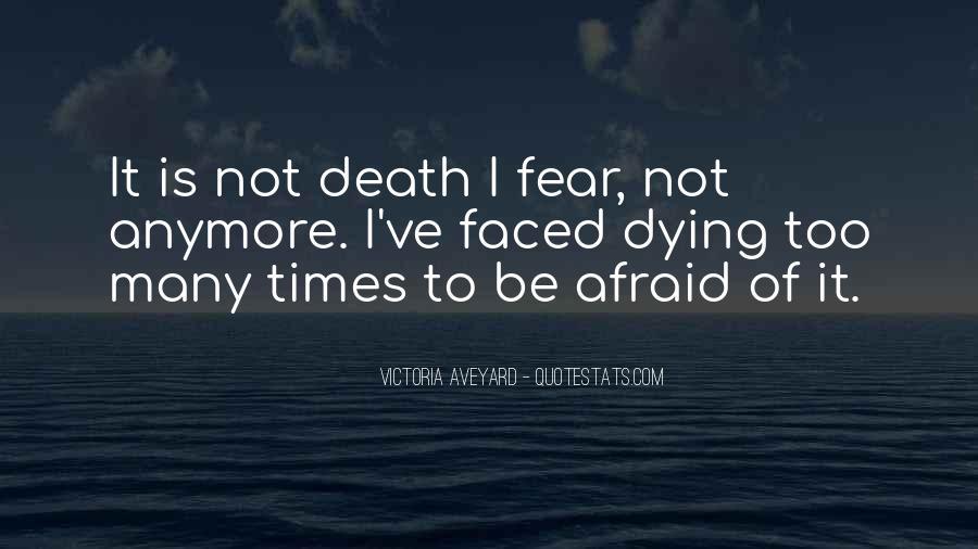 I'm Not Afraid Death Quotes #284940