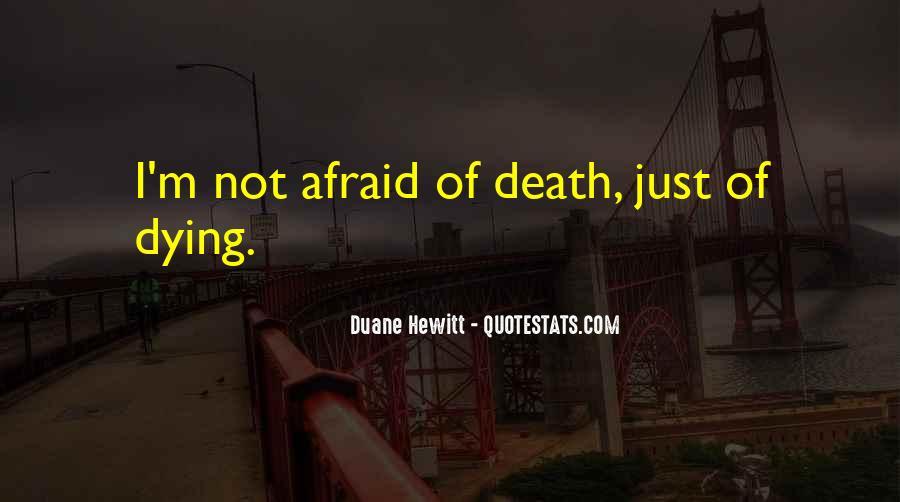 I'm Not Afraid Death Quotes #294037