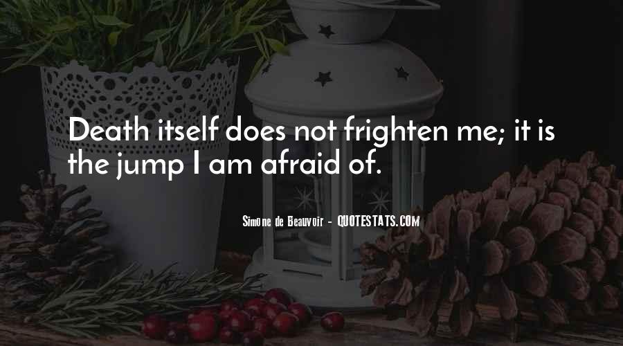 I'm Not Afraid Death Quotes #472238