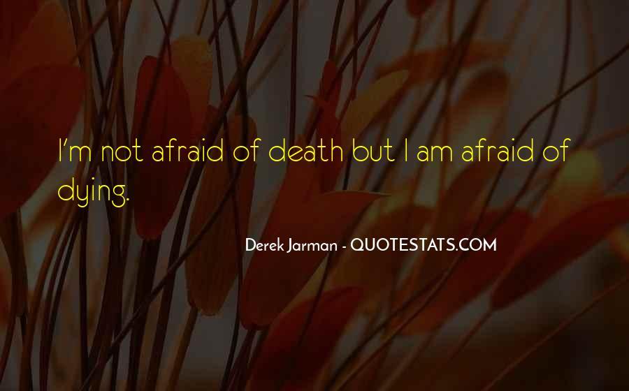 I'm Not Afraid Death Quotes #902741