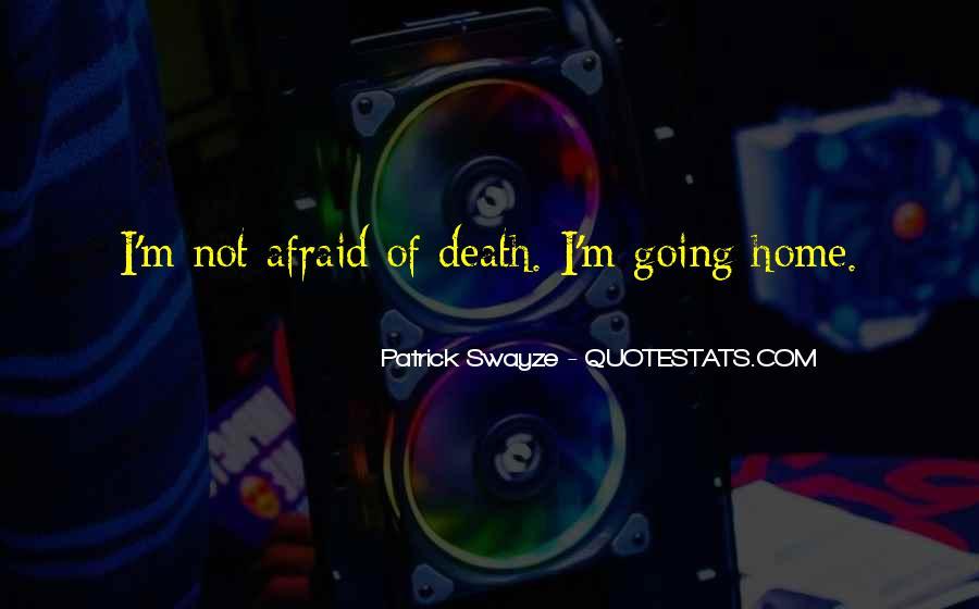 I'm Not Afraid Death Quotes #984127