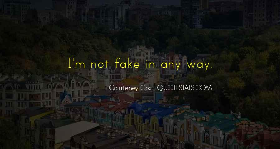 I'm Not Fake Quotes #1309764