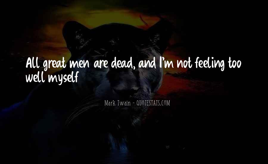 I'm Not Feeling Well Quotes #1592967