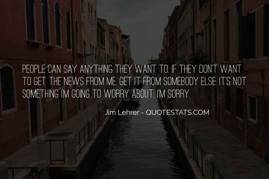 I'm Not Going To Say Anything Quotes #1543472
