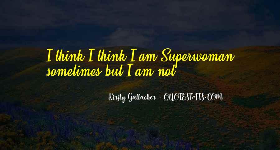 I'm Not Superwoman Quotes #1011639