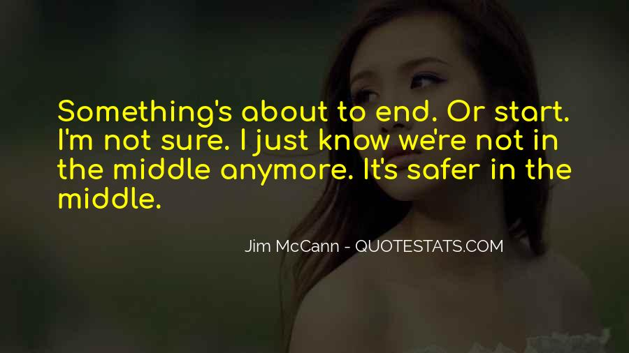 I'm Not Sure Anymore Quotes #1382476