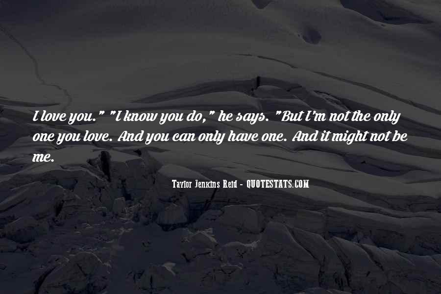 I'm Not The Only One You Love Quotes #355554