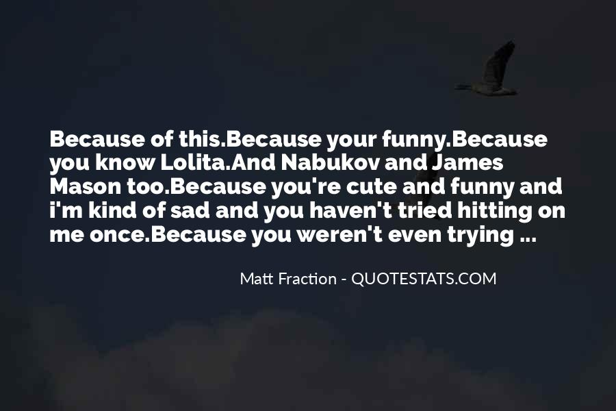 I'm Sad Because Of You Quotes #1547047