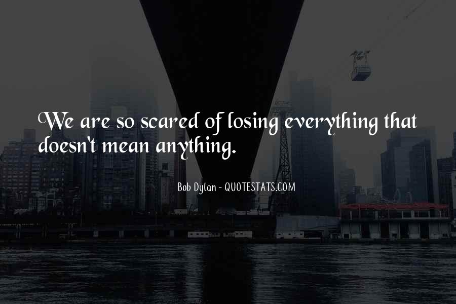 I'm Scared Of Losing You Quotes #1242732