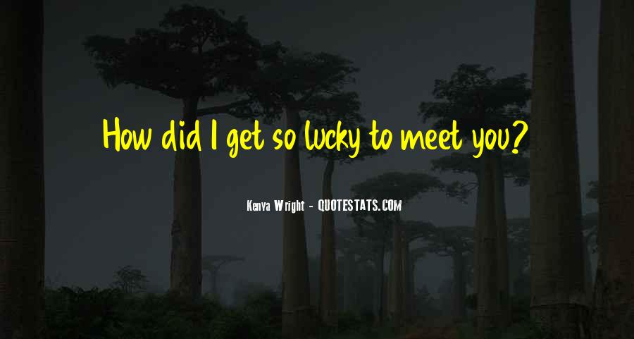 I'm So Lucky To Meet You Quotes #7857
