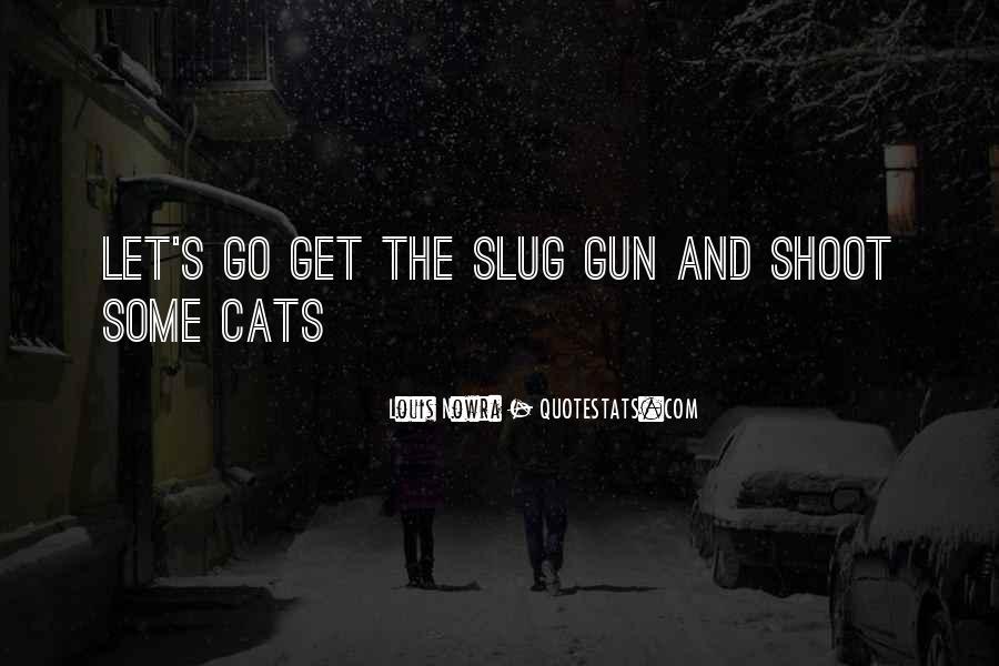 If I Had A Gun Quotes #13459