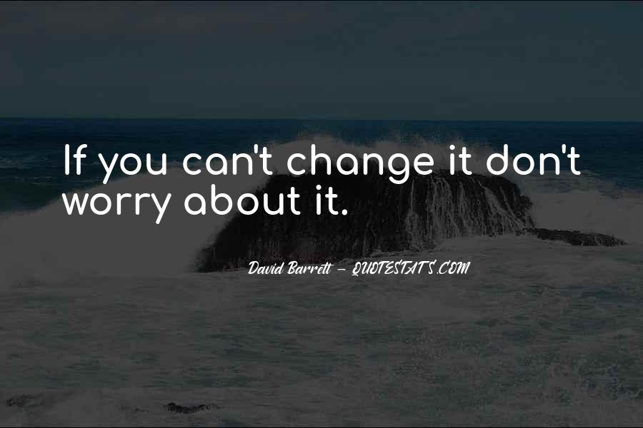 If You Can't Change It Quotes #654201