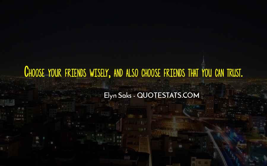 If You Can't Trust Your Friends Quotes #67592