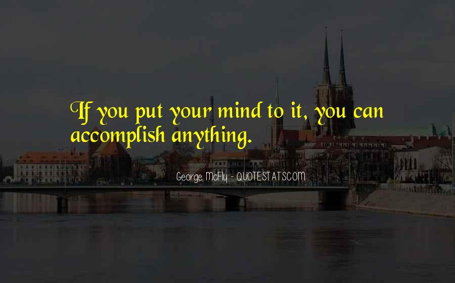 If You Put Your Mind To It You Can Accomplish Anything Quotes #325526